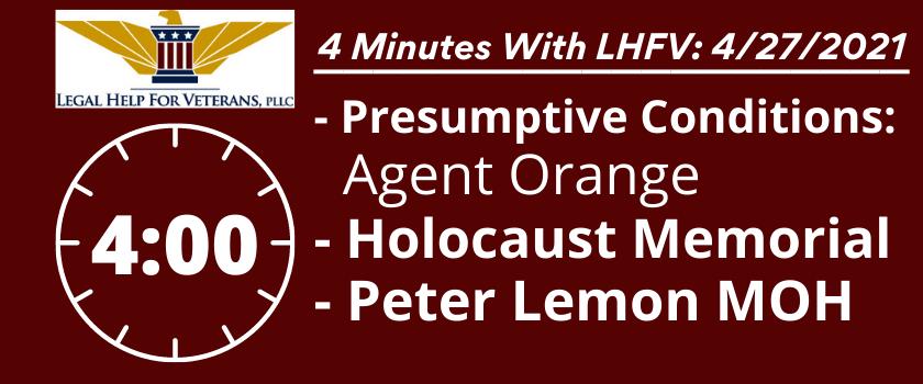 4 Minutes With LHFV: Agent Orange - Presumptive Conditions; Holocaust Memorial; Peter Lemon MOH