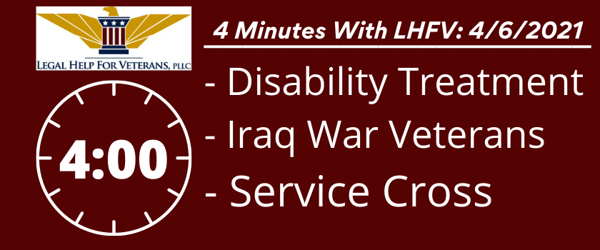 4 Minutes With LHFV Cover: 4/6/2021 - Disability Treatment, Iraq War Veterans, Service Cross
