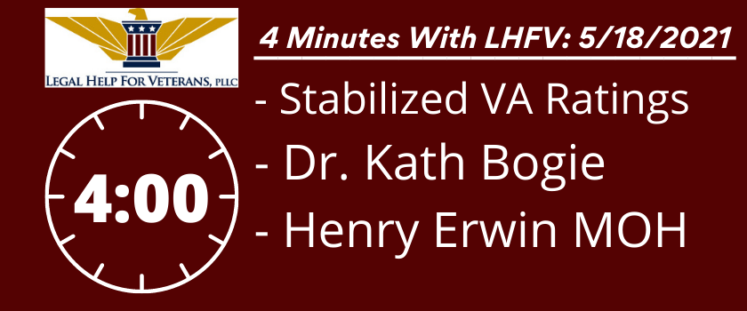 """4 Minutes With LHFV: 5/18/21 - Stabilized VA Ratings, Dr. Kath Bogie, Henry """"Red"""" Erwin MOH"""