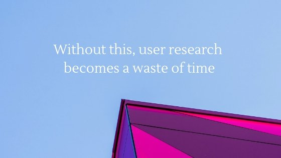 without_this_user_research_becomes_a_waste_of_time